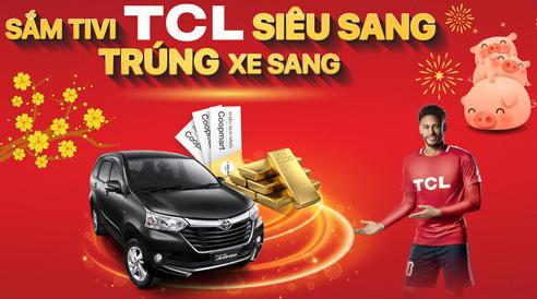 Sắm TCL Tivi Siêu Sang, Trúng Xe Sang mùa Tết 2019